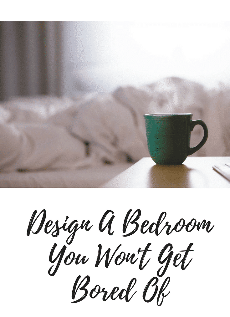 Design A Bedroom You Won't Get Bored Of